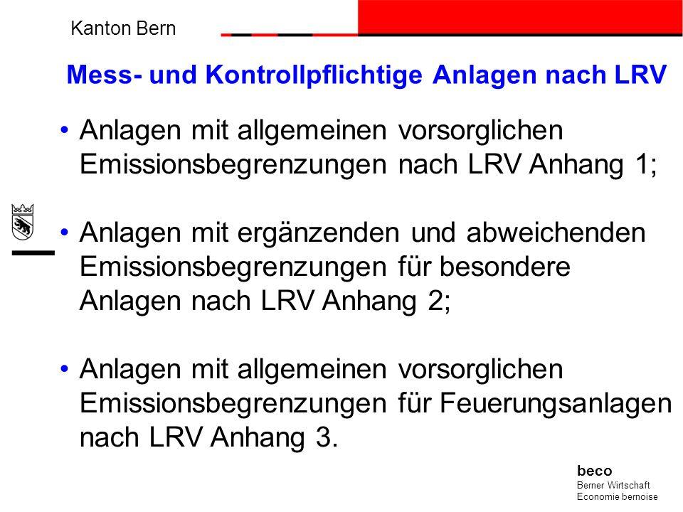 Kanton Bern beco Berner Wirtschaft Economie bernoise Mess- und Kontrollpflichtige Anlagen nach LRV Anlagen mit allgemeinen vorsorglichen Emissionsbegr