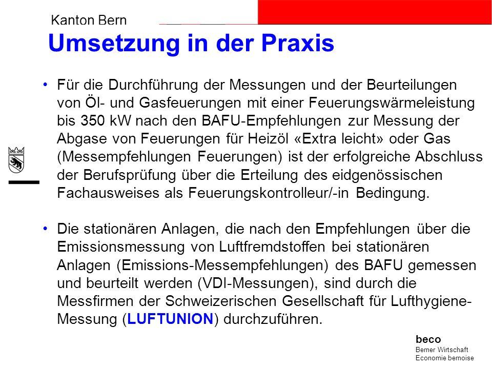 Kanton Bern beco Berner Wirtschaft Economie bernoise Umsetzung in der Praxis Für die Durchführung der Messungen und der Beurteilungen von Öl- und Gasf