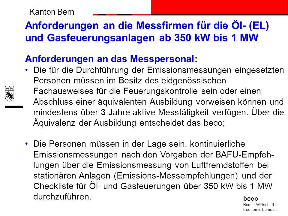 Kanton Bern beco Berner Wirtschaft Economie bernoise Anforderungen an die Messfirmen für die Öl- (EL) und Gasfeuerungsanlagen ab 350 kW bis 1 MW Anfor