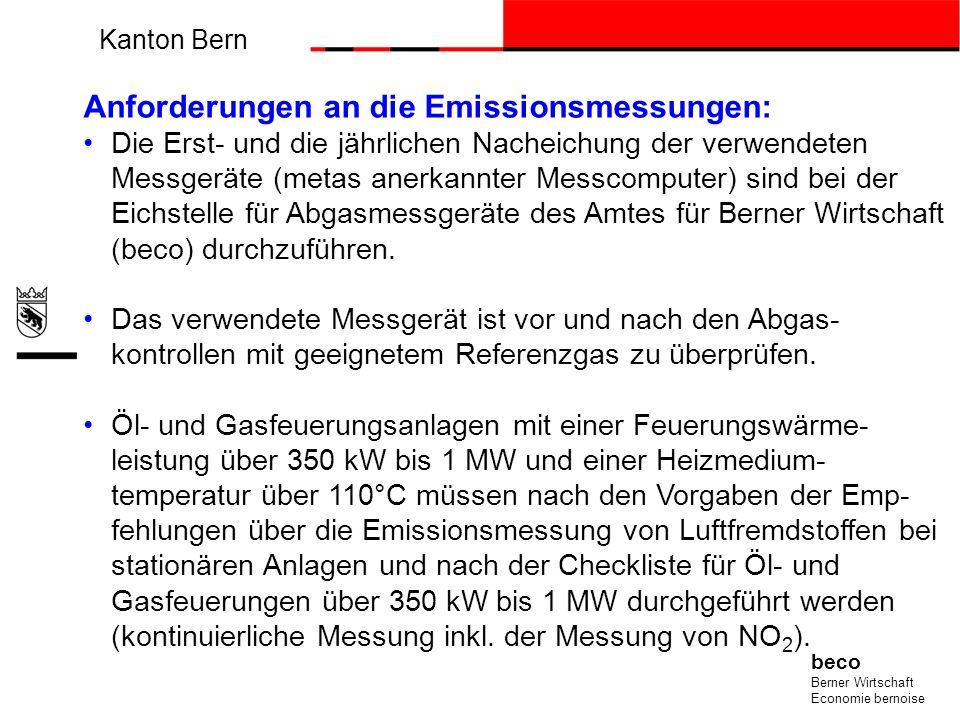 Kanton Bern beco Berner Wirtschaft Economie bernoise Anforderungen an die Emissionsmessungen: Die Erst- und die jährlichen Nacheichung der verwendeten