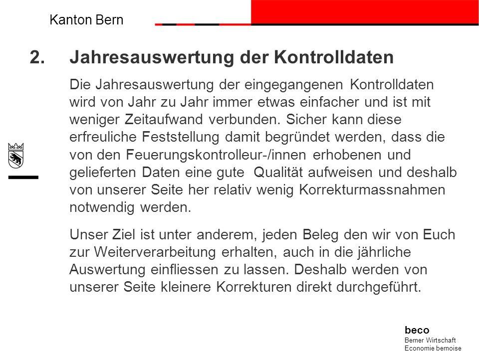 Kanton Bern beco Berner Wirtschaft Economie bernoise 2.Jahresauswertung der Kontrolldaten Die Jahresauswertung der eingegangenen Kontrolldaten wird vo