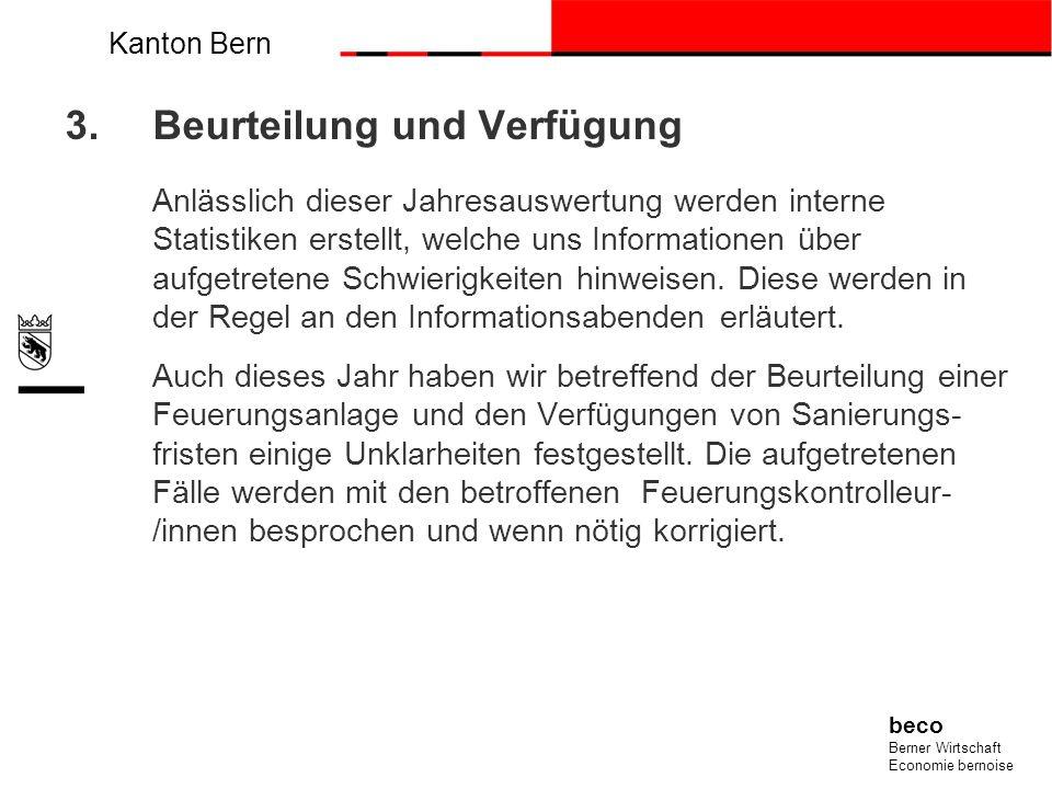 Kanton Bern beco Berner Wirtschaft Economie bernoise 3.Beurteilung und Verfügung Anlässlich dieser Jahresauswertung werden interne Statistiken erstell