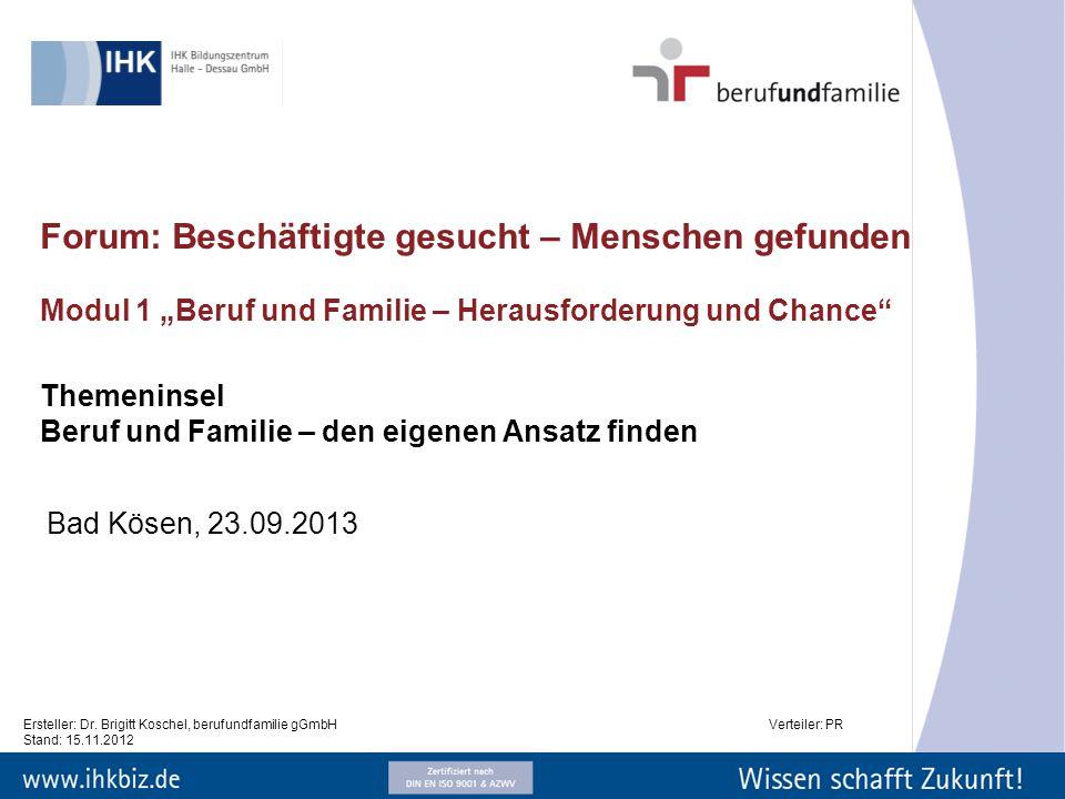 Ersteller: Dr. Brigitt Koschel, berufundfamilie gGmbHVerteiler: PR Stand: 15.11.2012 Forum: Beschäftigte gesucht – Menschen gefunden Modul 1 Beruf und