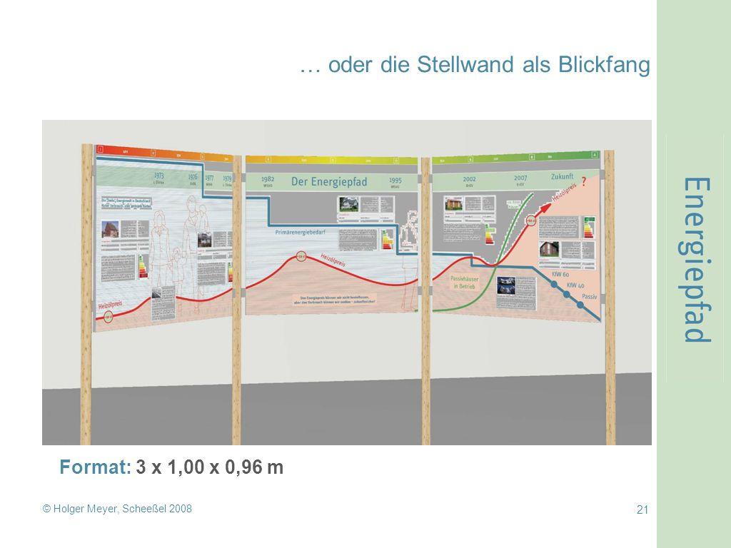 © Holger Meyer, Scheeßel 2008 21 … oder die Stellwand als Blickfang Format: 3 x 1,00 x 0,96 m