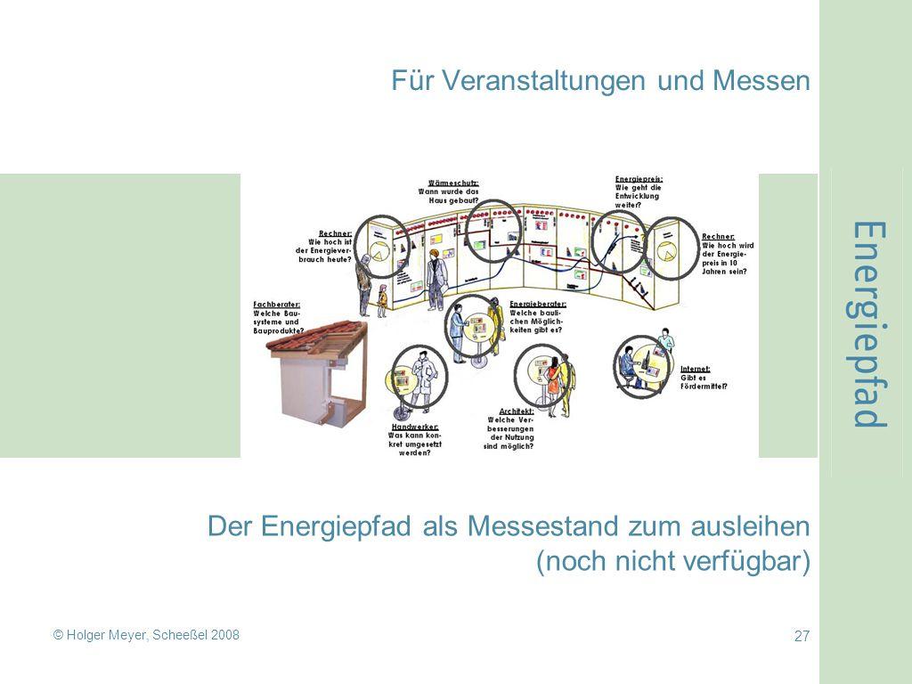 © Holger Meyer, Scheeßel 2008 27 Für Veranstaltungen und Messen Der Energiepfad als Messestand zum ausleihen (noch nicht verfügbar)