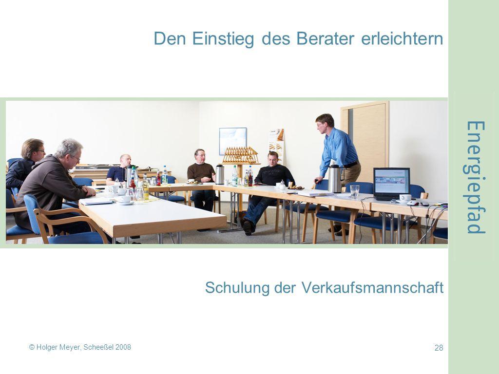 © Holger Meyer, Scheeßel 2008 28 Den Einstieg des Berater erleichtern Schulung der Verkaufsmannschaft