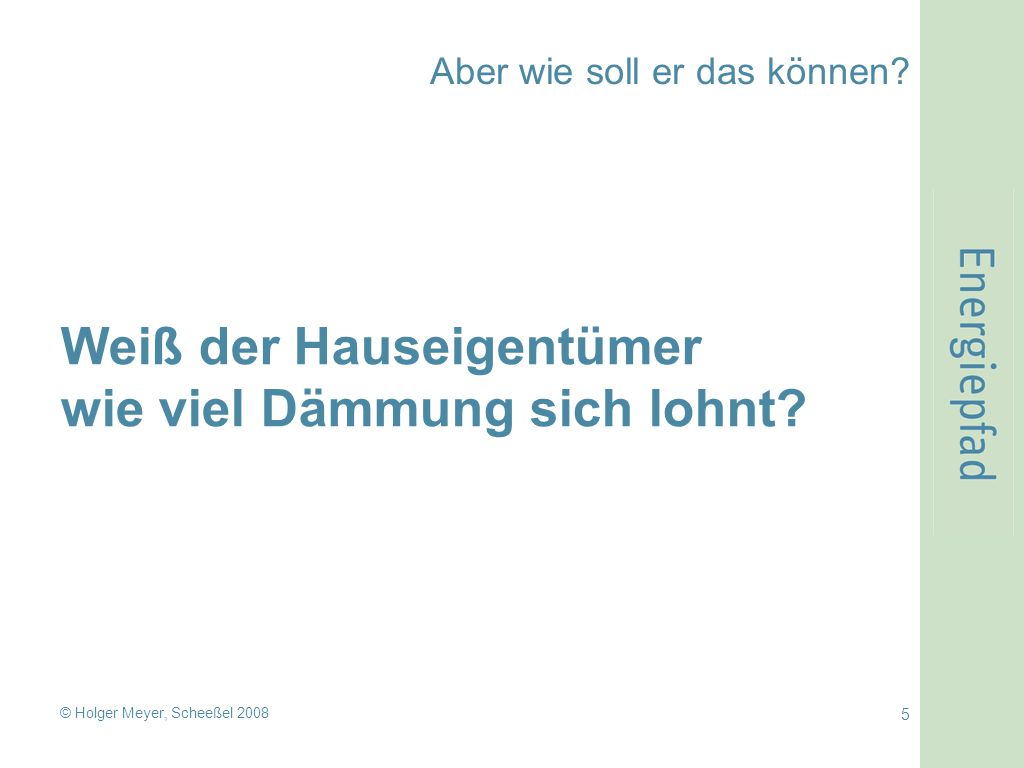 © Holger Meyer, Scheeßel 2008 16 Mit wenigen Kennzahlen wird das Energiesparziel verständlich.