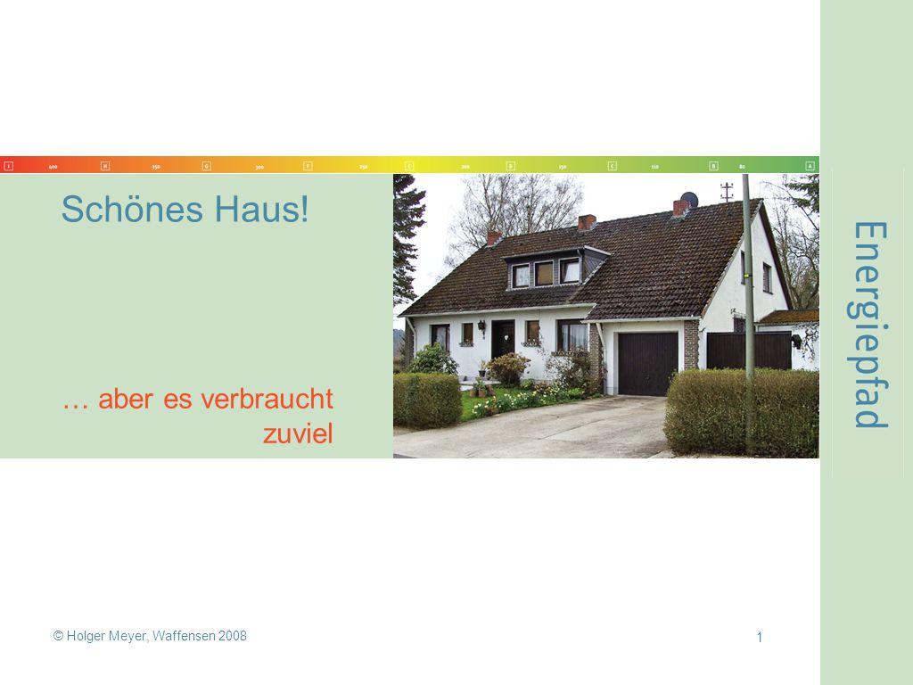 1 © Holger Meyer, Waffensen 2008 Schönes Haus! … aber es verbraucht zuviel