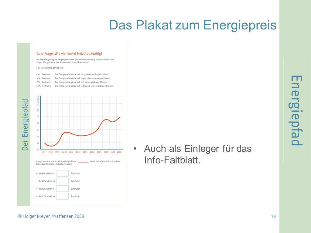 © Holger Meyer, Waffensen 2008 18 Das Plakat zum Energiepreis Auch als Einleger für das Info-Faltblatt.