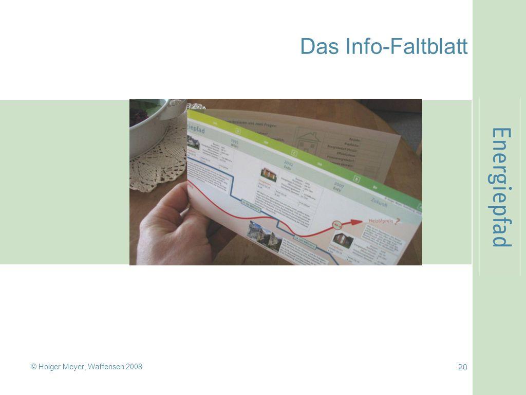 © Holger Meyer, Waffensen 2008 20 Das Info-Faltblatt