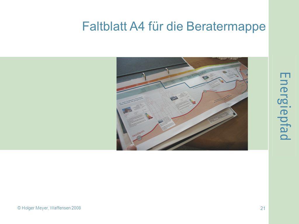 © Holger Meyer, Waffensen 2008 21 Faltblatt A4 für die Beratermappe