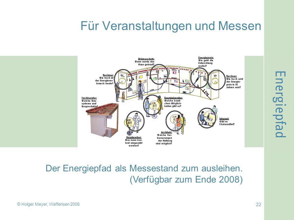 © Holger Meyer, Waffensen 2008 22 Für Veranstaltungen und Messen Der Energiepfad als Messestand zum ausleihen. (Verfügbar zum Ende 2008)