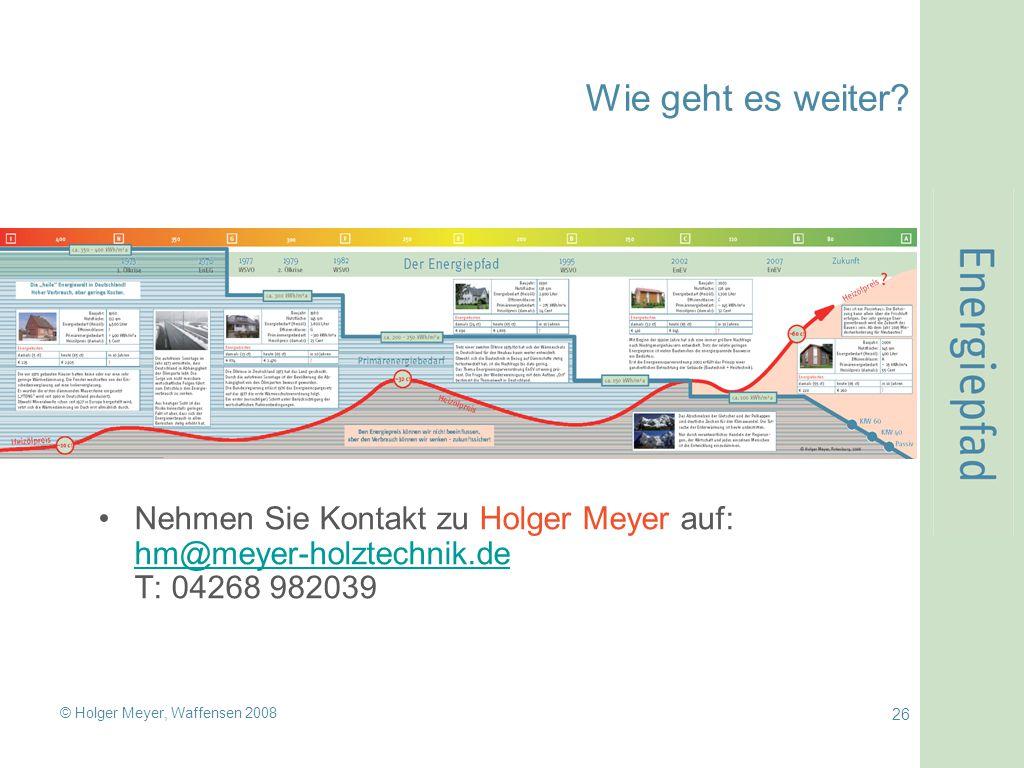 © Holger Meyer, Waffensen 2008 26 Wie geht es weiter? Nehmen Sie Kontakt zu Holger Meyer auf: hm@meyer-holztechnik.de T: 04268 982039 hm@meyer-holztec