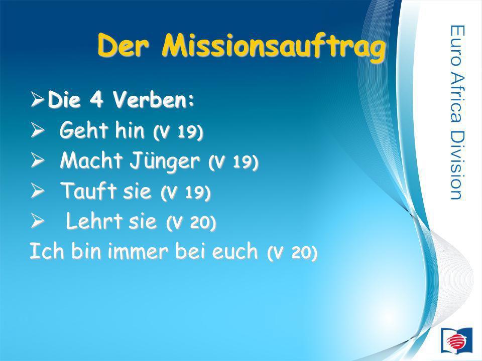Der Missionsauftrag Die 4 Verben: Die 4 Verben: Geht hin (V 19) Geht hin (V 19) Macht Jünger (V 19) Macht Jünger (V 19) Tauft sie (V 19) Tauft sie (V