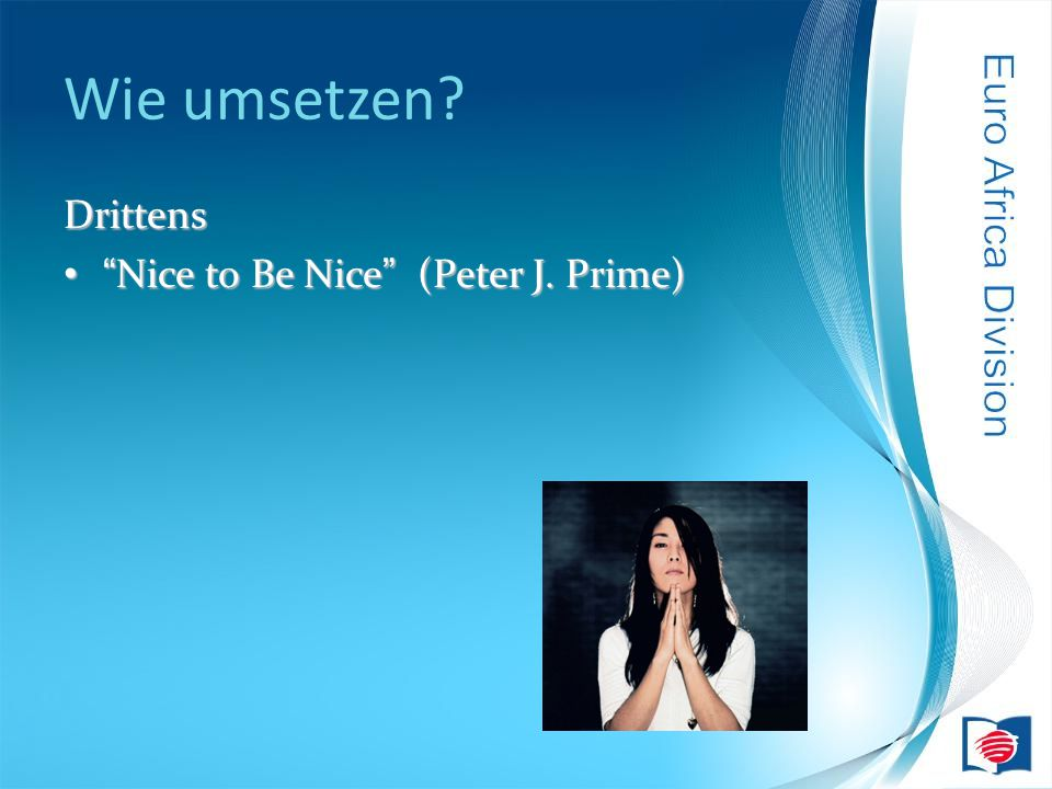 Wie umsetzen? Drittens Nice to Be Nice (Peter J. Prime)Nice to Be Nice (Peter J. Prime)