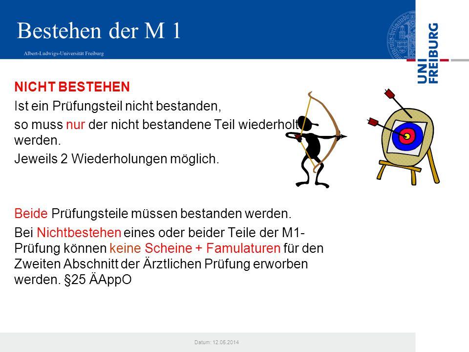 Datum: 12.05.2014 Bestehen der M 1 NICHT BESTEHEN Ist ein Prüfungsteil nicht bestanden, so muss nur der nicht bestandene Teil wiederholt werden. Jewei