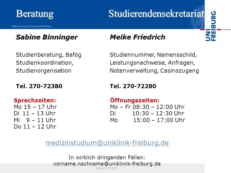 Datum: 12.05.2014 Beratung Studierendensekretariat Beratung Studierendensekretariat medizinstudium@uniklinik-freiburg.de In wirklich dringenden Fällen