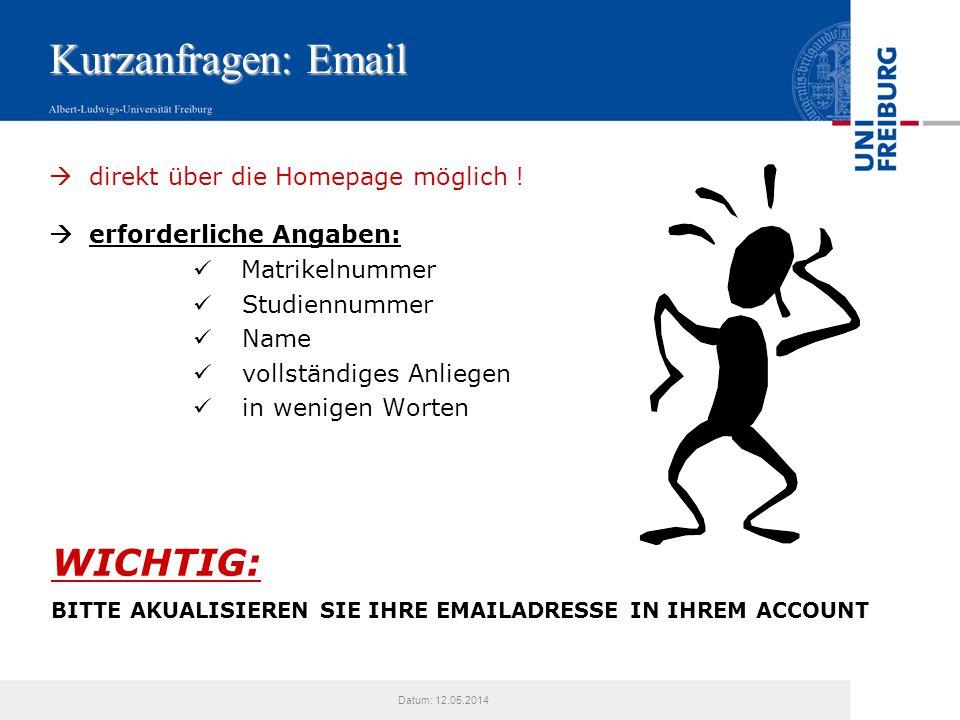 Datum: 12.05.2014 Kurzanfragen: Email direkt über die Homepage möglich ! erforderliche Angaben: Matrikelnummer Studiennummer Name vollständiges Anlieg