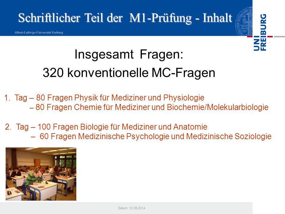Datum: 12.05.2014 Schriftlicher Teil der M1-Prüfung - Inhalt Insgesamt Fragen: 320 konventionelle MC-Fragen 1.Tag – 80 Fragen Physik für Mediziner und