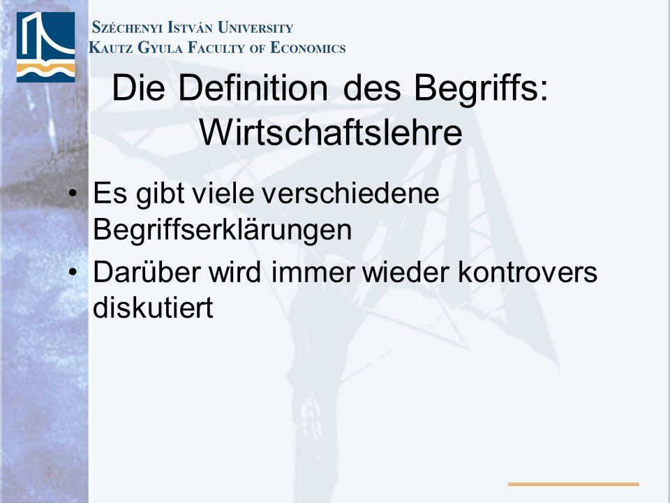 Die Definition des Begriffs: Wirtschaftslehre Es gibt viele verschiedene Begriffserklärungen Darüber wird immer wieder kontrovers diskutiert