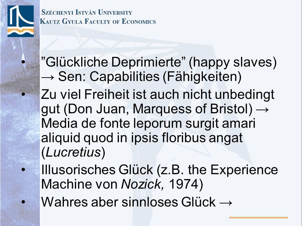 Glückliche Deprimierte (happy slaves) Sen: Capabilities (Fähigkeiten) Zu viel Freiheit ist auch nicht unbedingt gut (Don Juan, Marquess of Bristol) Me