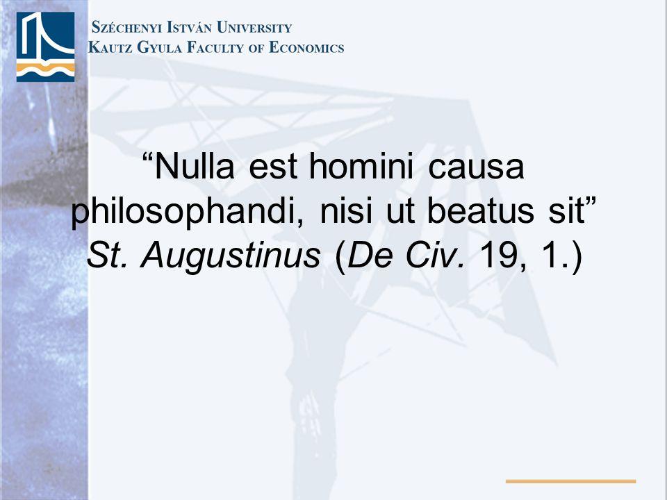 Nulla est homini causa philosophandi, nisi ut beatus sit St. Augustinus (De Civ. 19, 1.)