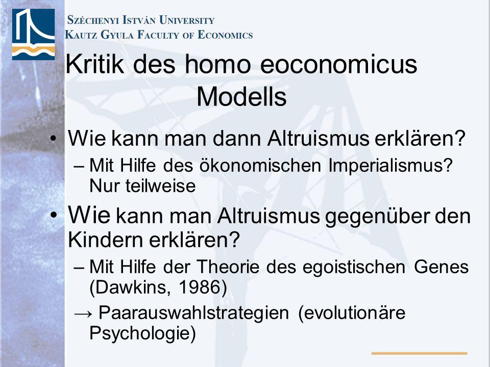 Kritik des homo eoconomicus Modells Wie kann man dann Altruismus erklären? –Mit Hilfe des ökonomischen Imperialismus? Nur teilweise Wie kann man Altru