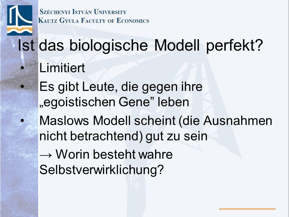 Ist das biologische Modell perfekt? Limitiert Es gibt Leute, die gegen ihre egoistischen Gene leben Maslows Modell scheint (die Ausnahmen nicht betrac