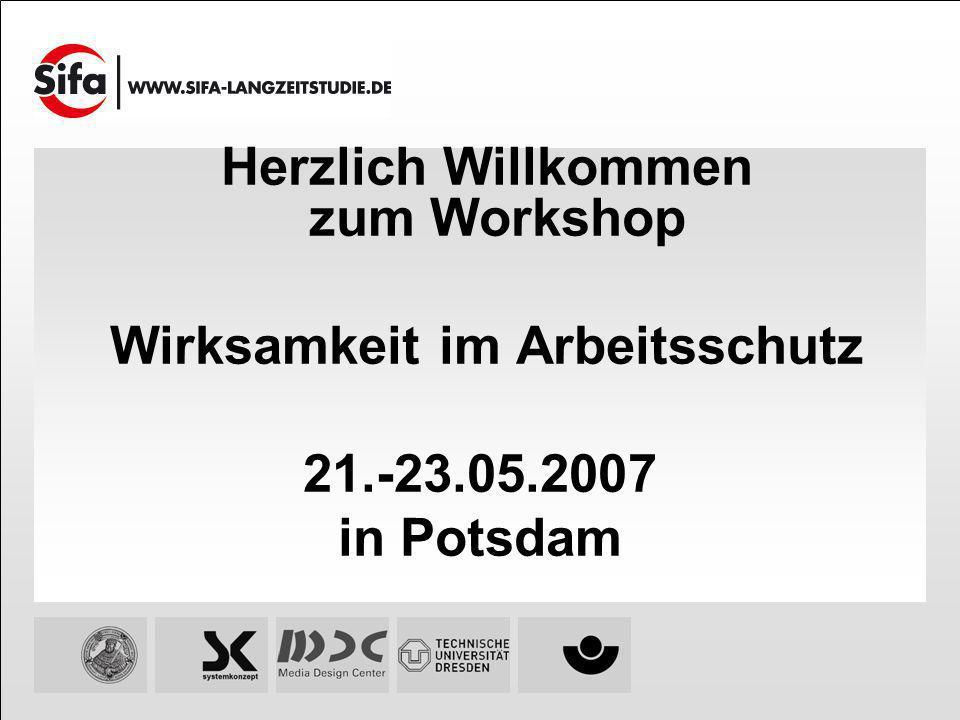 Herzlich Willkommen zum Workshop Wirksamkeit im Arbeitsschutz 21.-23.05.2007 in Potsdam