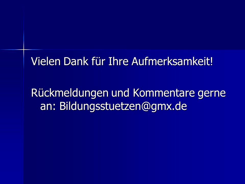 Vielen Dank für Ihre Aufmerksamkeit! Rückmeldungen und Kommentare gerne an: Bildungsstuetzen@gmx.de