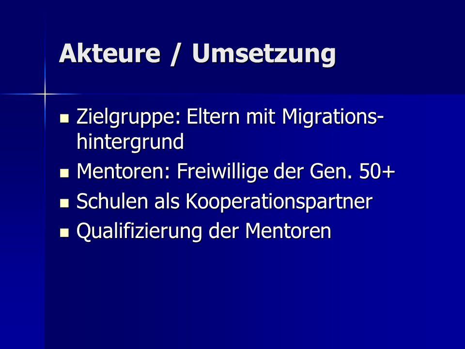 Akteure / Umsetzung Zielgruppe: Eltern mit Migrations- hintergrund Zielgruppe: Eltern mit Migrations- hintergrund Mentoren: Freiwillige der Gen.