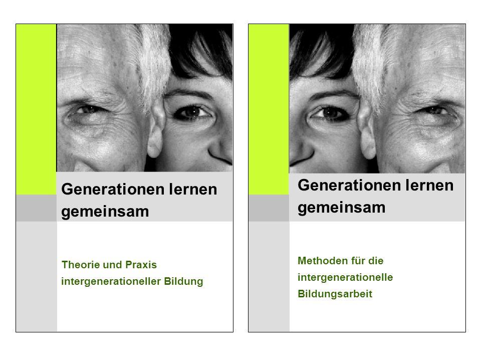 Generationen lernen gemeinsam Theorie und Praxis intergenerationeller Bildung Generationen lernen gemeinsam Methoden für die intergenerationelle Bildu