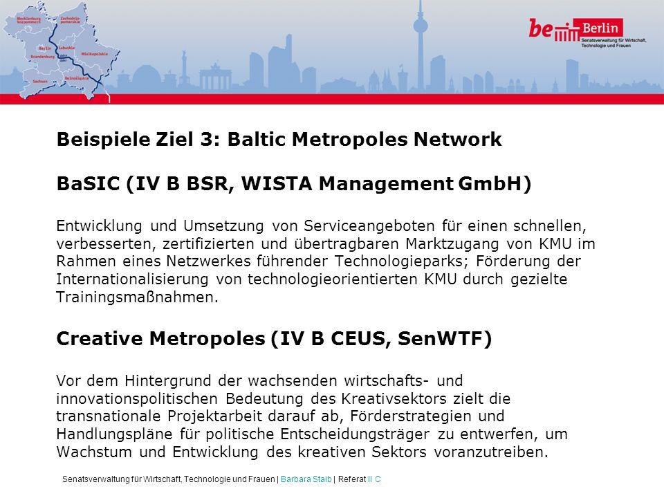 Senatsverwaltung für Wirtschaft, Technologie und Frauen | Barbara Staib | Referat II C Beispiele Ziel 3: Baltic Metropoles Network BaSIC (IV B BSR, WI
