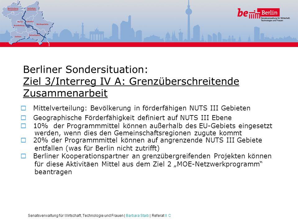Senatsverwaltung für Wirtschaft, Technologie und Frauen | Barbara Staib | Referat II C Berliner Sondersituation: Ziel 3/Interreg IV A: Grenzüberschrei