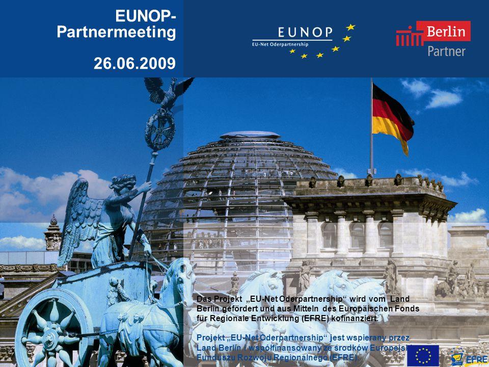 EUNOP- Partnermeeting 26.06.2009 Das Projekt EU-Net Oderpartnership wird vom Land Berlin gefördert und aus Mitteln des Europäischen Fonds für Regionale Entwicklung (EFRE) kofinanziert.