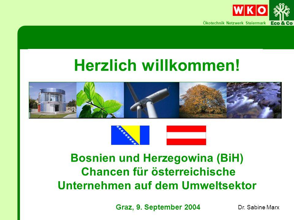 Ökotechnik Netzwerk Steiermark Bosnien und Herzegowina (BiH) Chancen für österreichische Unternehmen auf dem Umweltsektor Graz, 9.