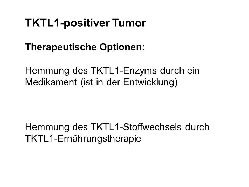 TKTL1-positiver Tumor Therapeutische Optionen: Hemmung des TKTL1-Enzyms durch ein Medikament (ist in der Entwicklung) Hemmung des TKTL1-Stoffwechsels