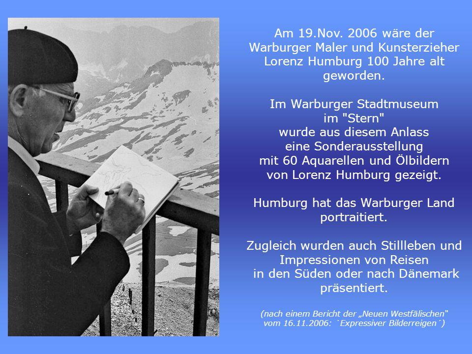 Am 19.Nov.2006 wäre der Warburger Maler und Kunsterzieher Lorenz Humburg 100 Jahre alt geworden.