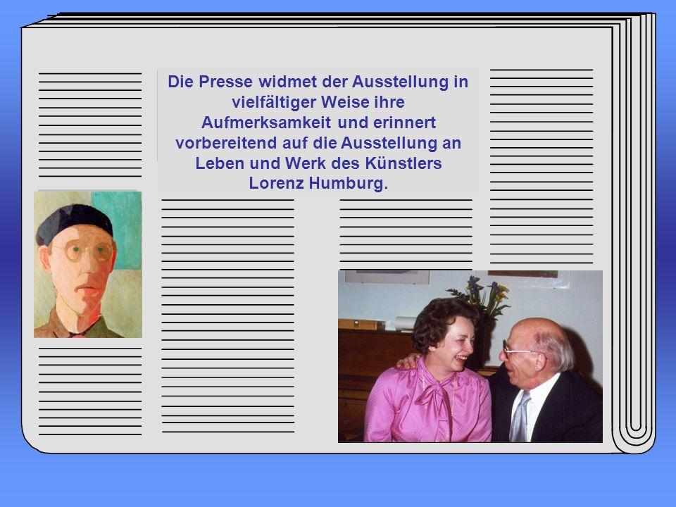 Die Presse widmet der Ausstellung in vielfältiger Weise ihre Aufmerksamkeit und erinnert vorbereitend auf die Ausstellung an Leben und Werk des Künstlers Lorenz Humburg.