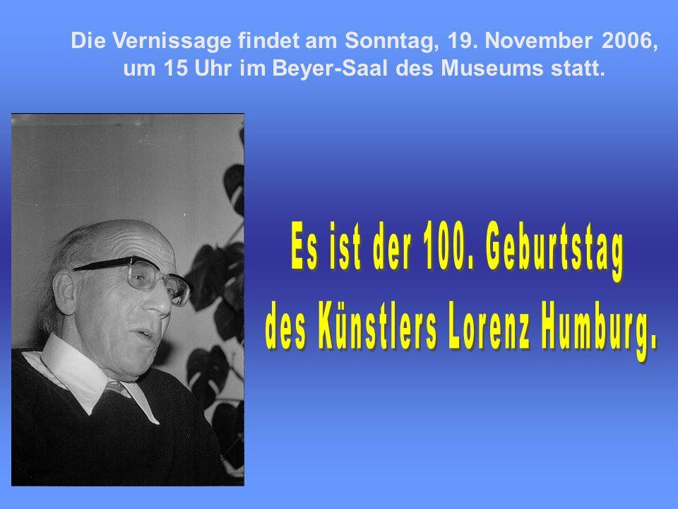 Die Vernissage findet am Sonntag, 19. November 2006, um 15 Uhr im Beyer-Saal des Museums statt.
