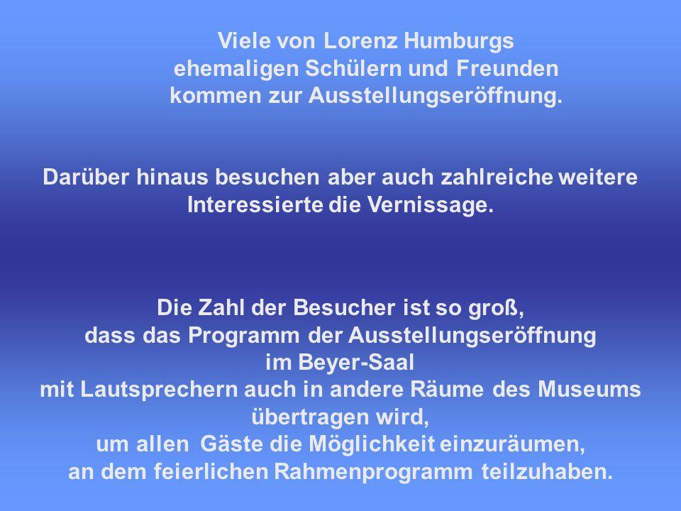 Viele von Lorenz Humburgs ehemaligen Schülern und Freunden kommen zur Ausstellungseröffnung.