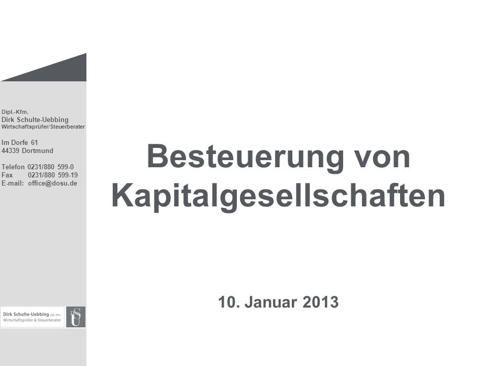 Dipl.-Kfm. Dirk Schulte-Uebbing Wirtschaftsprüfer/Steuerberater Im Dorfe 61 44339 Dortmund Telefon 0231/880 599-0 Fax 0231/880 599-19 E-mail: office@d