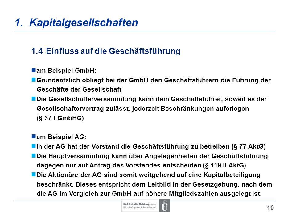 10 1. Kapitalgesellschaften 1.4Einfluss auf die Geschäftsführung am Beispiel GmbH: Grundsätzlich obliegt bei der GmbH den Geschäftsführern die Führung