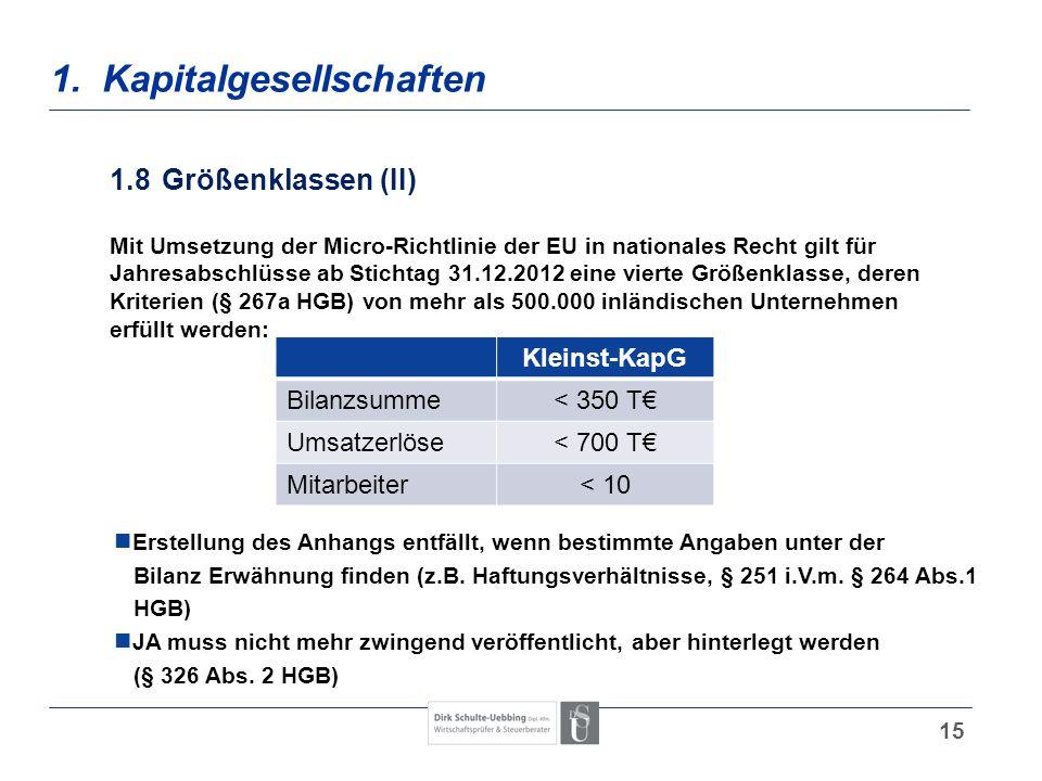 15 1. Kapitalgesellschaften 1.8Größenklassen (II) Mit Umsetzung der Micro-Richtlinie der EU in nationales Recht gilt für Jahresabschlüsse ab Stichtag