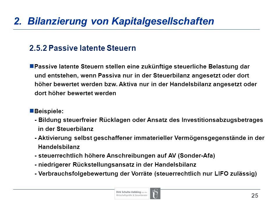 25 2. Bilanzierung von Kapitalgesellschaften 2.5.2 Passive latente Steuern Passive latente Steuern stellen eine zukünftige steuerliche Belastung dar u