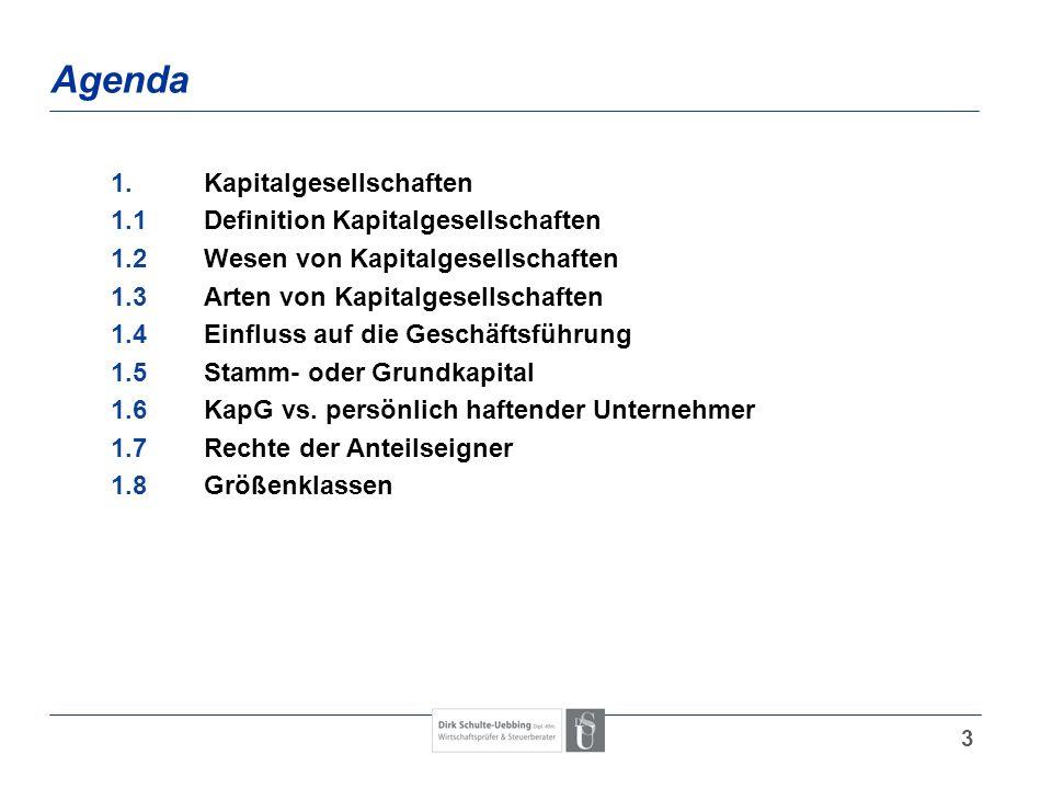 3 Agenda 1.Kapitalgesellschaften 1.1Definition Kapitalgesellschaften 1.2Wesen von Kapitalgesellschaften 1.3Arten von Kapitalgesellschaften 1.4Einfluss