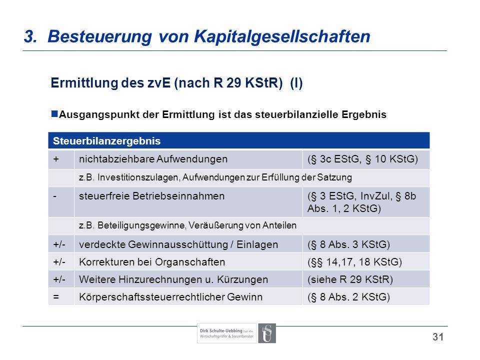 31 3. Besteuerung von Kapitalgesellschaften Ermittlung des zvE (nach R 29 KStR) (I) Ausgangspunkt der Ermittlung ist das steuerbilanzielle Ergebnis St