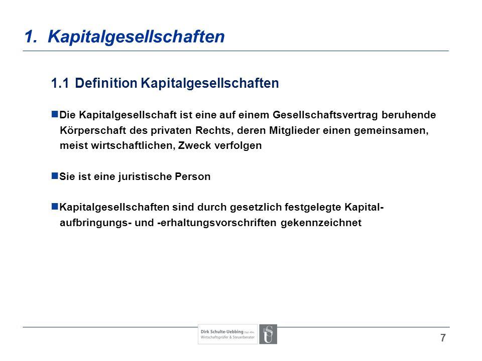 7 1. Kapitalgesellschaften 1.1Definition Kapitalgesellschaften Die Kapitalgesellschaft ist eine auf einem Gesellschaftsvertrag beruhende Körperschaft