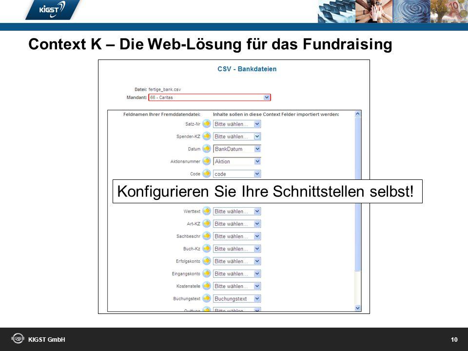 KIGST GmbH 9 Auch für gemietete Adressen ein innovatives Tool! Context K – Die Web-Lösung für das Fundraising