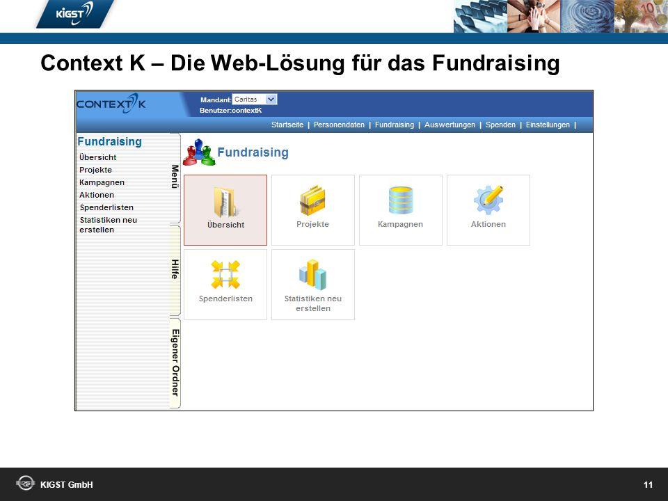 KIGST GmbH 10 Konfigurieren Sie Ihre Schnittstellen selbst! Context K – Die Web-Lösung für das Fundraising